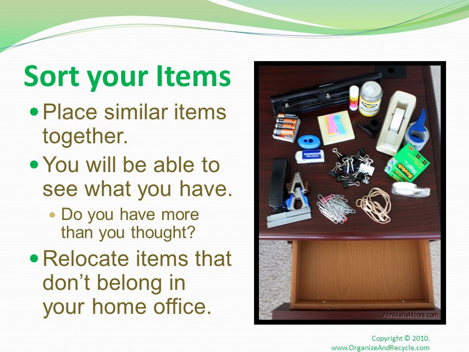 Sort your Items Place similar items together. You will be able to see what you have.
