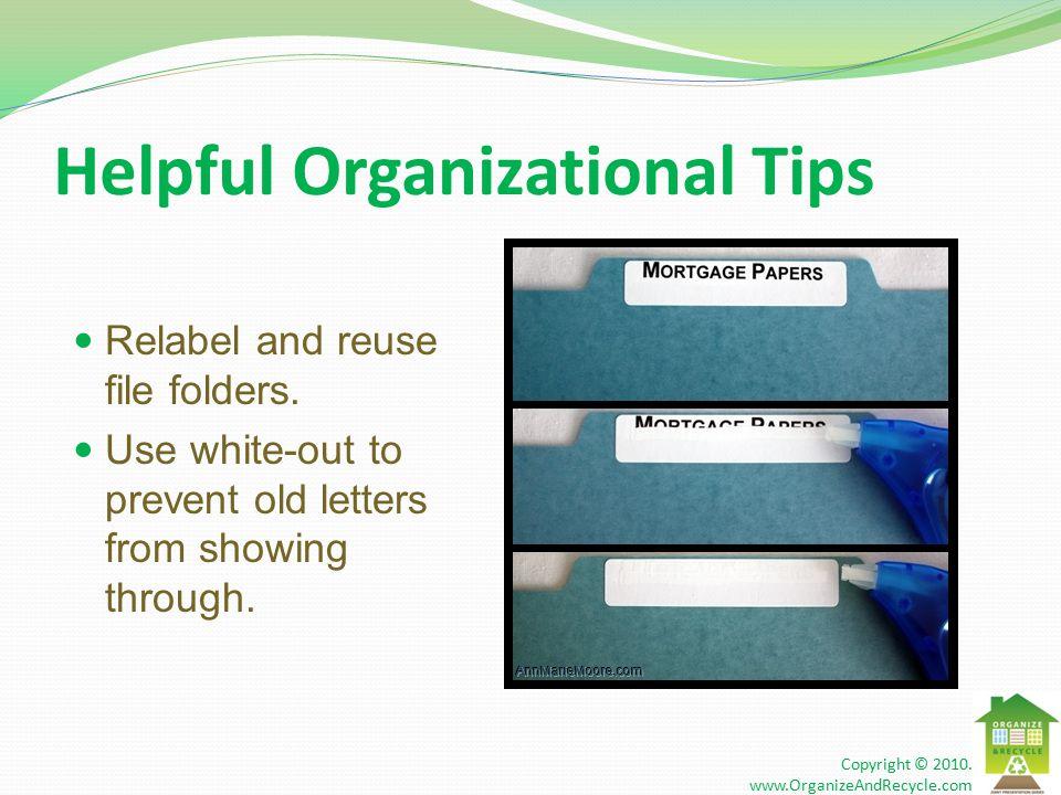 Helpful Organizational Tips Relabel and reuse file folders.