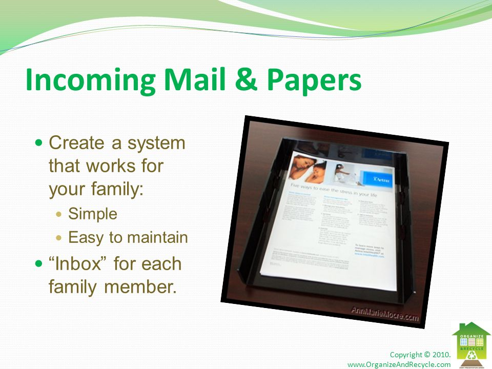Incoming Mail & Papers Create a system that works for your family: Simple Easy to maintain Inbox for each family member.