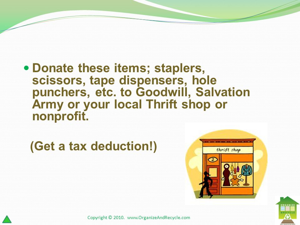 Donate these items; staplers, scissors, tape dispensers, hole punchers, etc.