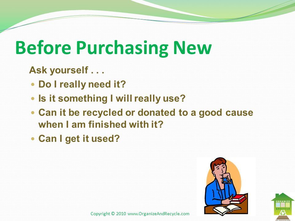 Before Purchasing New Ask yourself... Do I really need it.