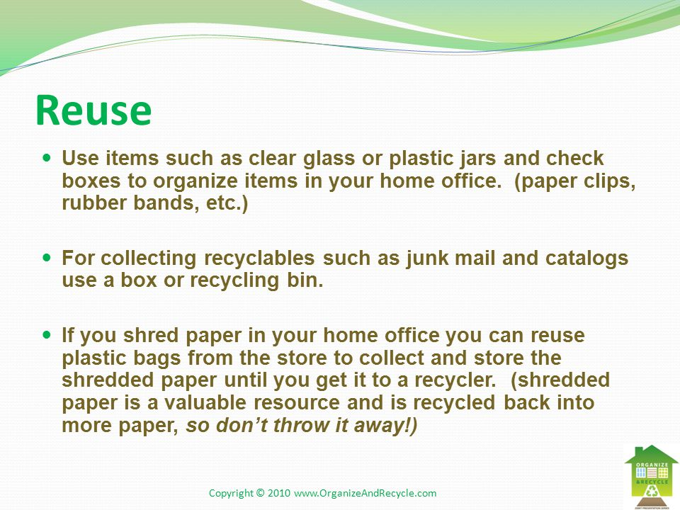 Reuse Use items such as clear glass or plastic jars and check boxes to organize items in your home office.