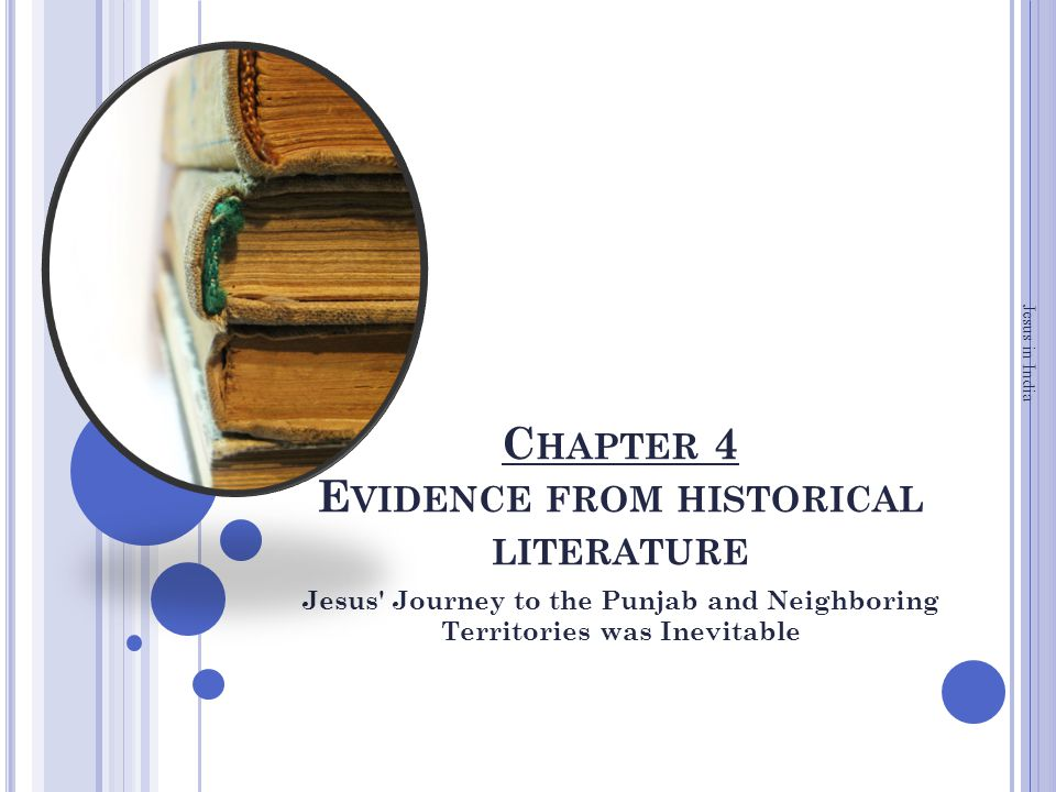 C HAPTER 4 E VIDENCE FROM HISTORICAL LITERATURE Jesus Journey to the Punjab and Neighboring Territories was Inevitable Jesus in India