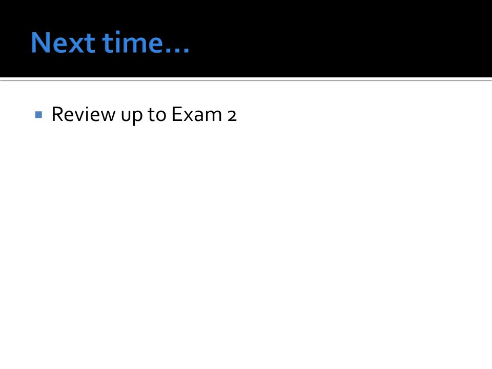  Review up to Exam 2