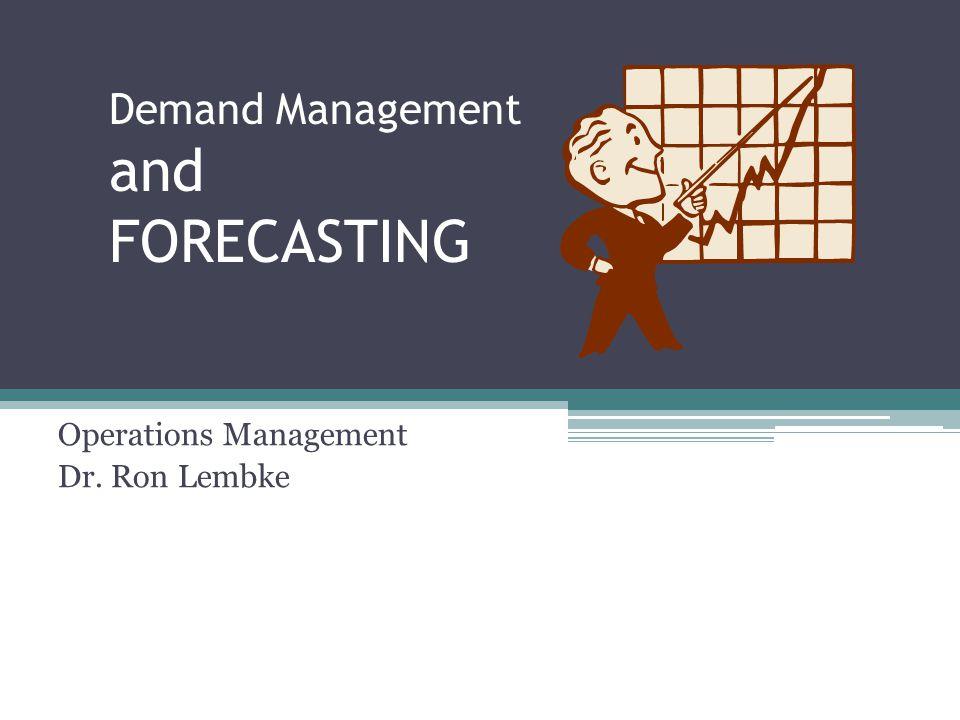 Demand Management and FORECASTING Operations Management Dr. Ron Lembke