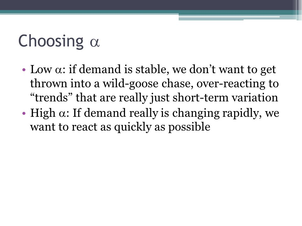 """Choosing  Low  : if demand is stable, we don't want to get thrown into a wild-goose chase, over-reacting to """"trends"""" that are really just short-term"""