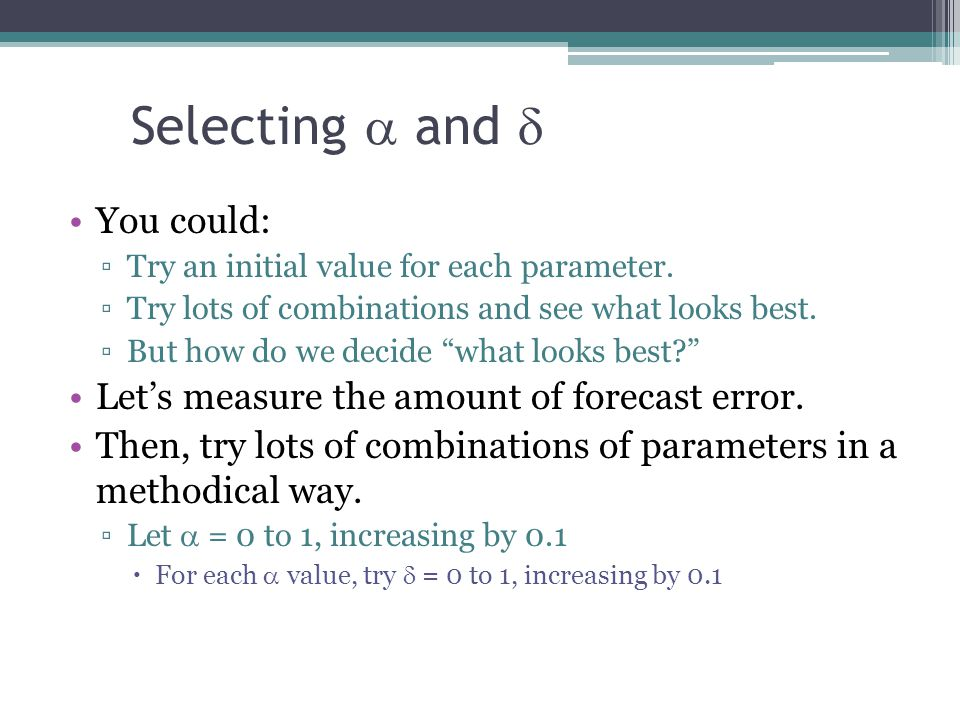 """Selecting  and  You could: ▫Try an initial value for each parameter. ▫Try lots of combinations and see what looks best. ▫But how do we decide """"what"""