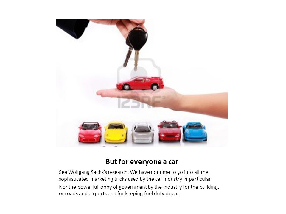 But for everyone a car See Wolfgang Sachs's research.