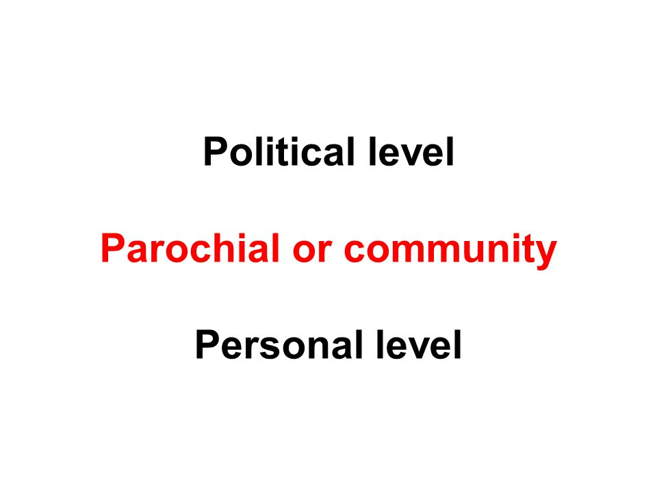 Political level Parochial or community Personal level