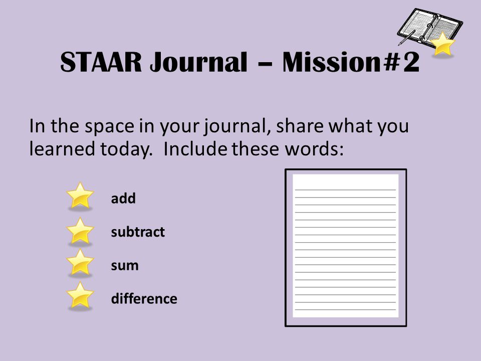 add subtract sum difference STAAR Journal – Mission#2 In the space in your journal, share what you learned today.