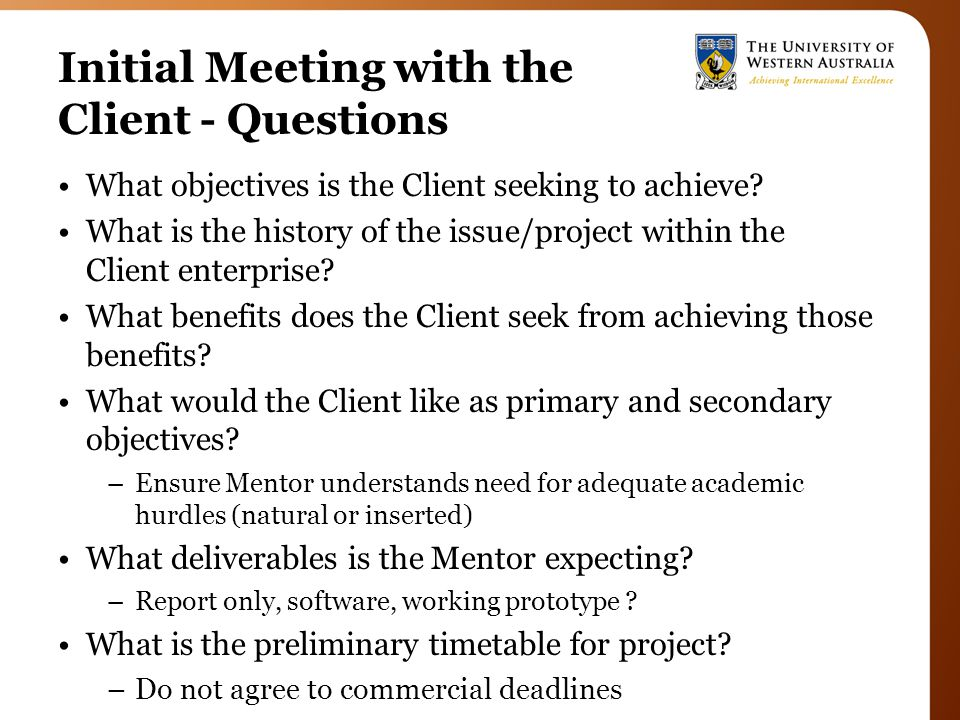 Initial Meeting with the Client - Questions What objectives is the Client seeking to achieve.