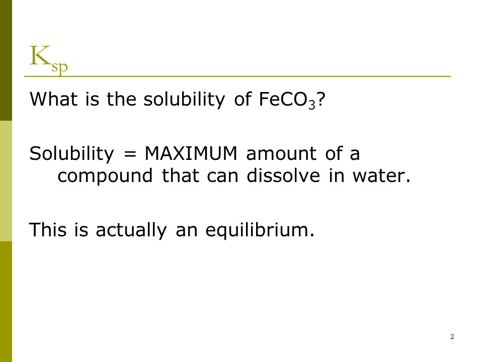 So, we have made more FeCO 3 FeCO 3 (s) ↔ Fe 2+ (aq) + CO 3 2- (aq) Again, it's sort of a fake Molarity for the solid.