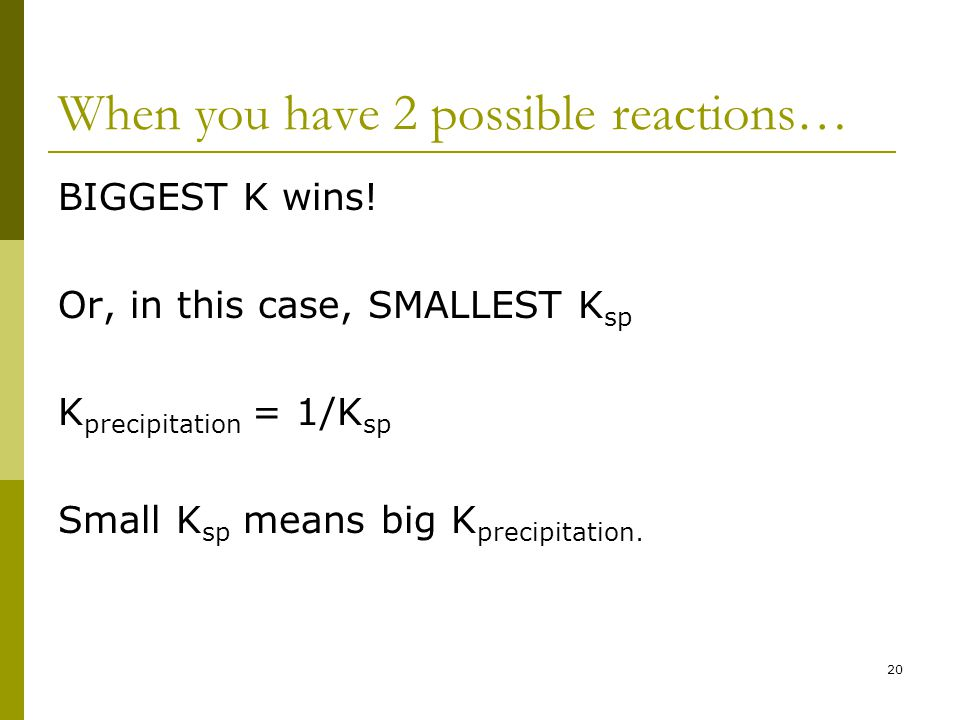 When you have 2 possible reactions… BIGGEST K wins.