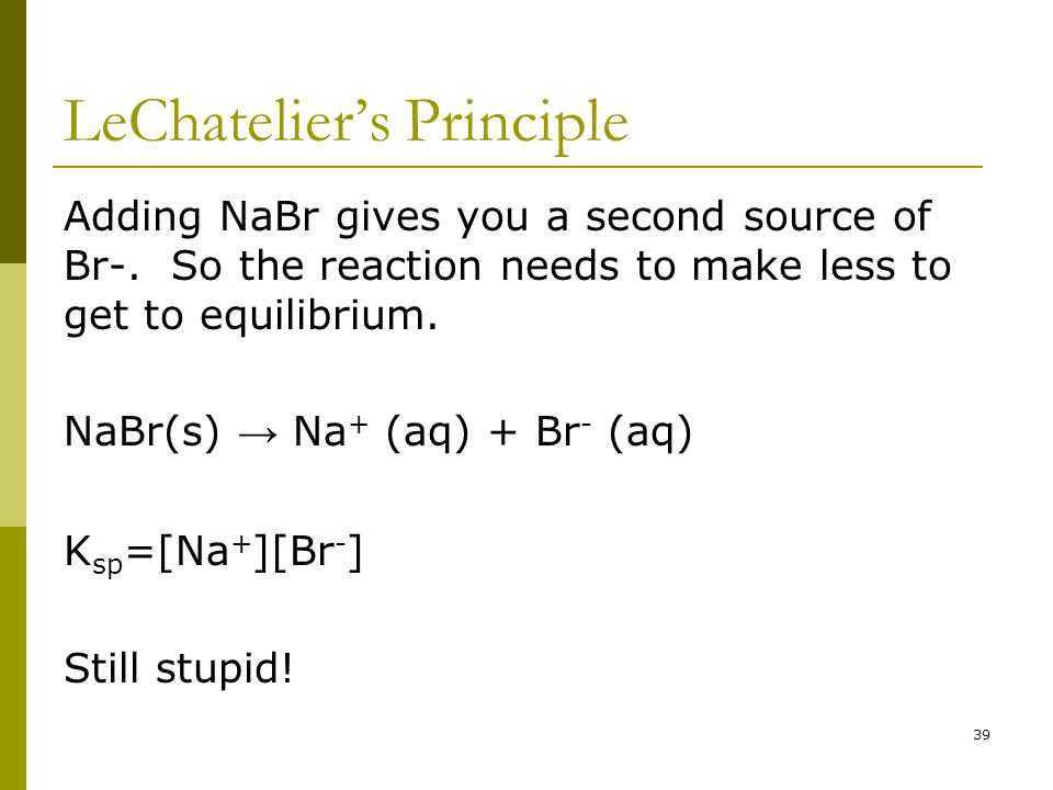LeChatelier's Principle Adding NaBr gives you a second source of Br-.