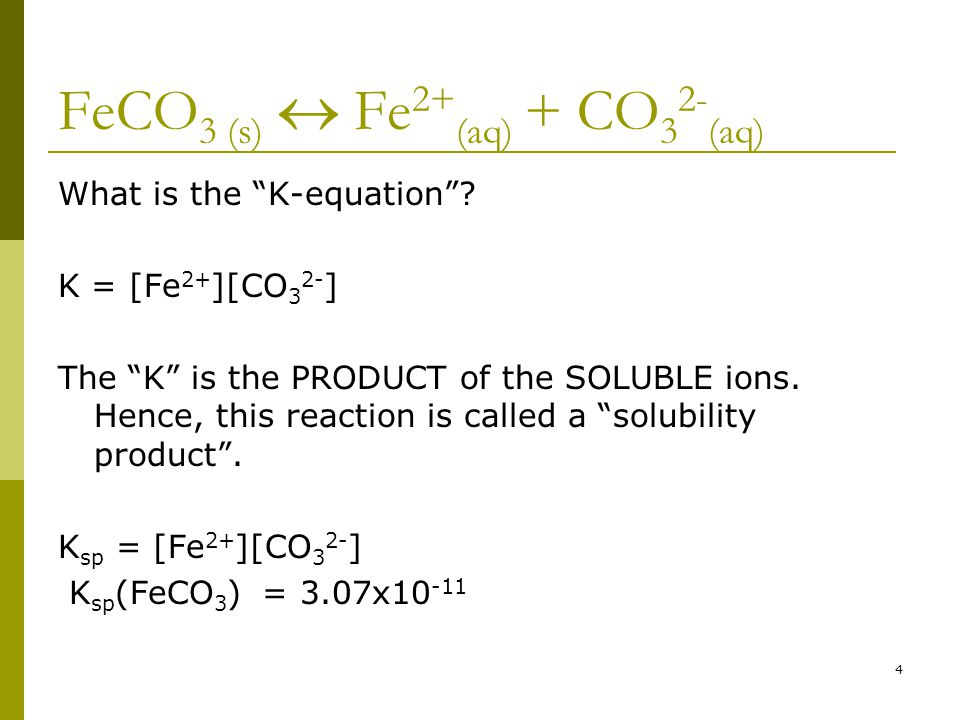 FeCO 3 (s)  Fe 2+ (aq) + CO 3 2- (aq) What is the K-equation .