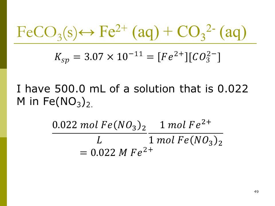 FeCO 3 (s) ↔ Fe 2+ (aq) + CO 3 2- (aq) 49