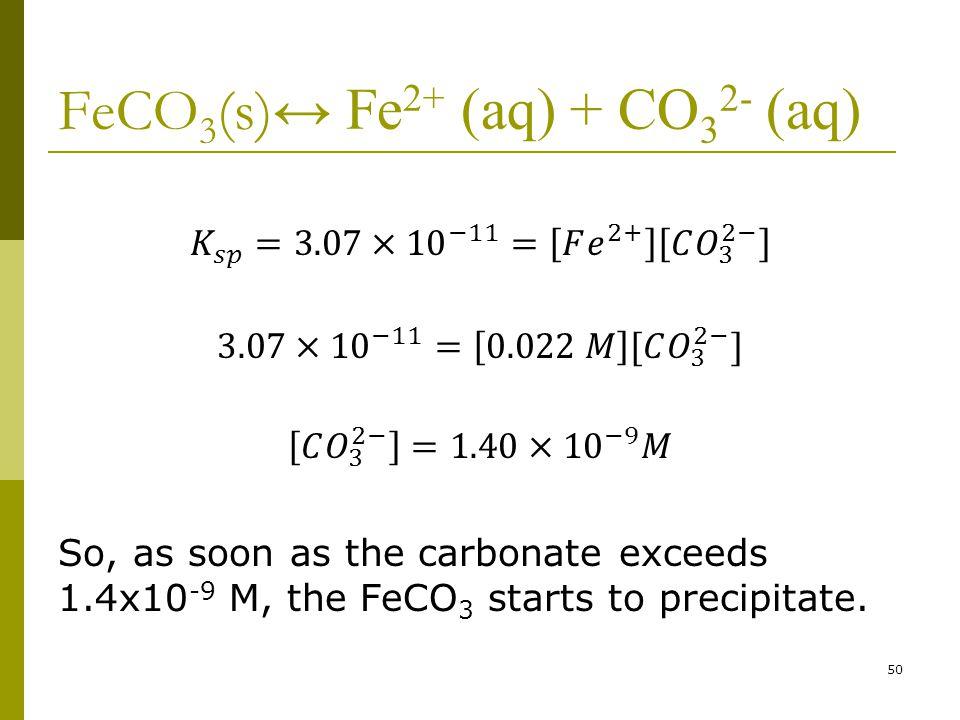 FeCO 3 (s) ↔ Fe 2+ (aq) + CO 3 2- (aq) 50