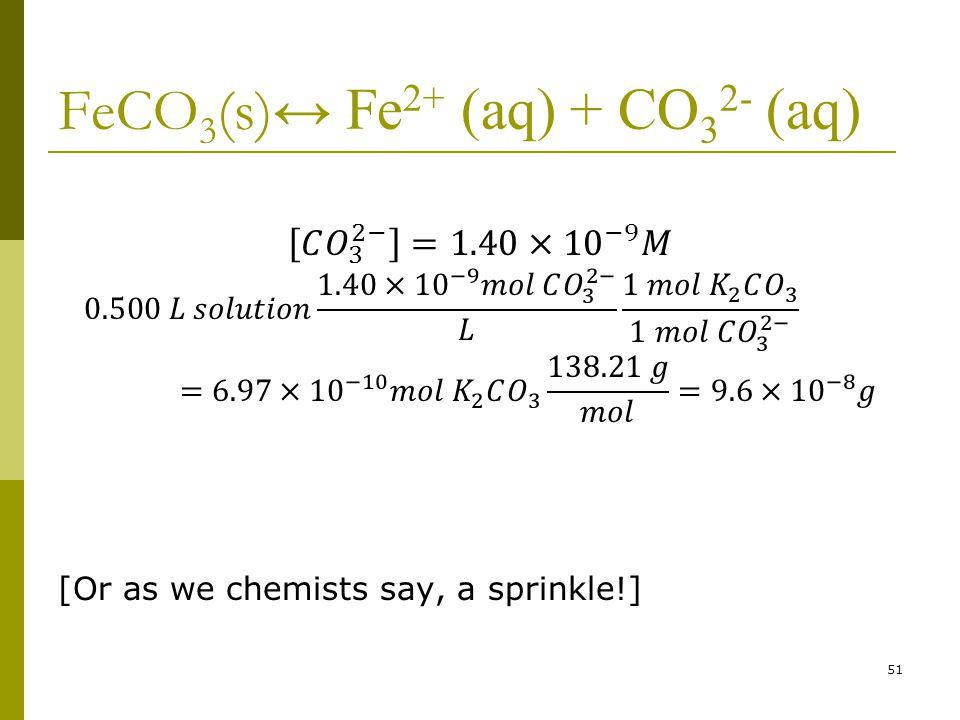 FeCO 3 (s) ↔ Fe 2+ (aq) + CO 3 2- (aq) 51