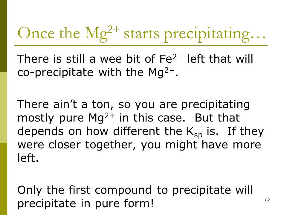 Once the Mg 2+ starts precipitating… There is still a wee bit of Fe 2+ left that will co-precipitate with the Mg 2+.