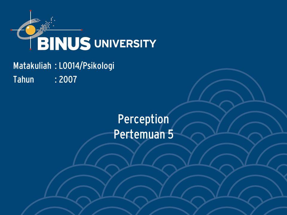 Perception Pertemuan 5 Matakuliah: L0014/Psikologi Tahun: 2007