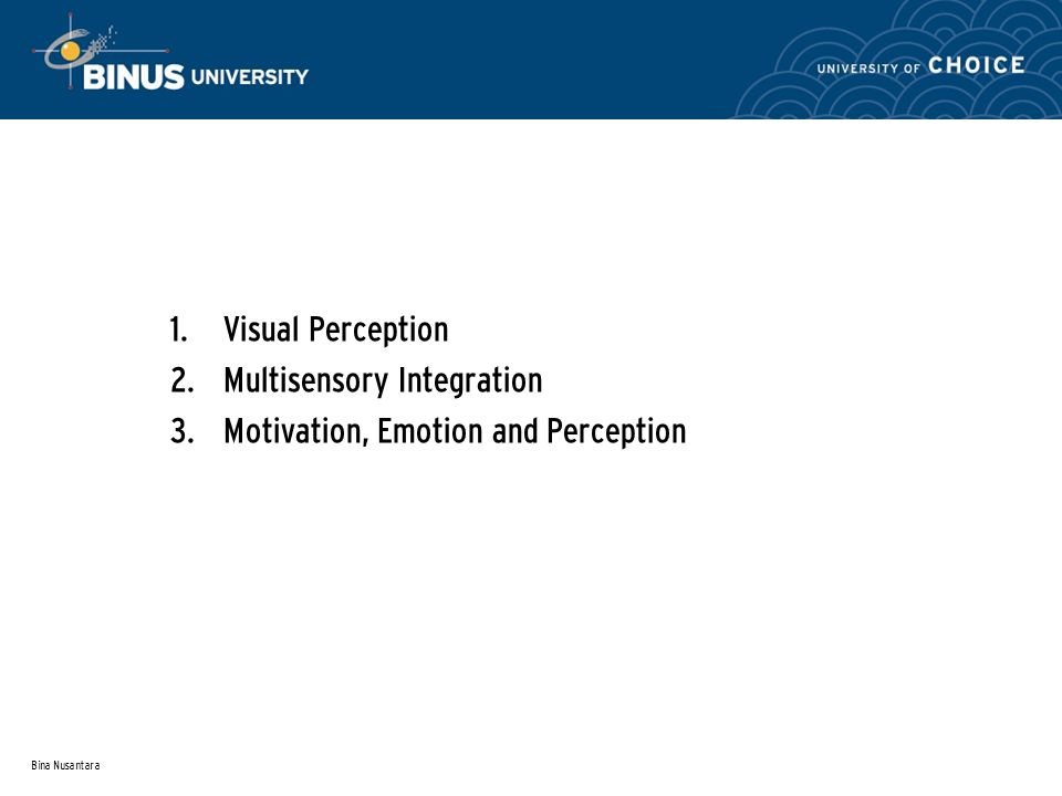 Bina Nusantara 1. Visual Perception 2. Multisensory Integration 3.