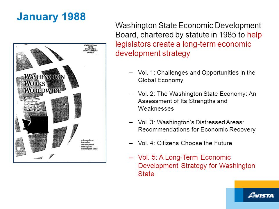January 1988 Washington State Economic Development Board, chartered by statute in 1985 to help legislators create a long-term economic development strategy –Vol.