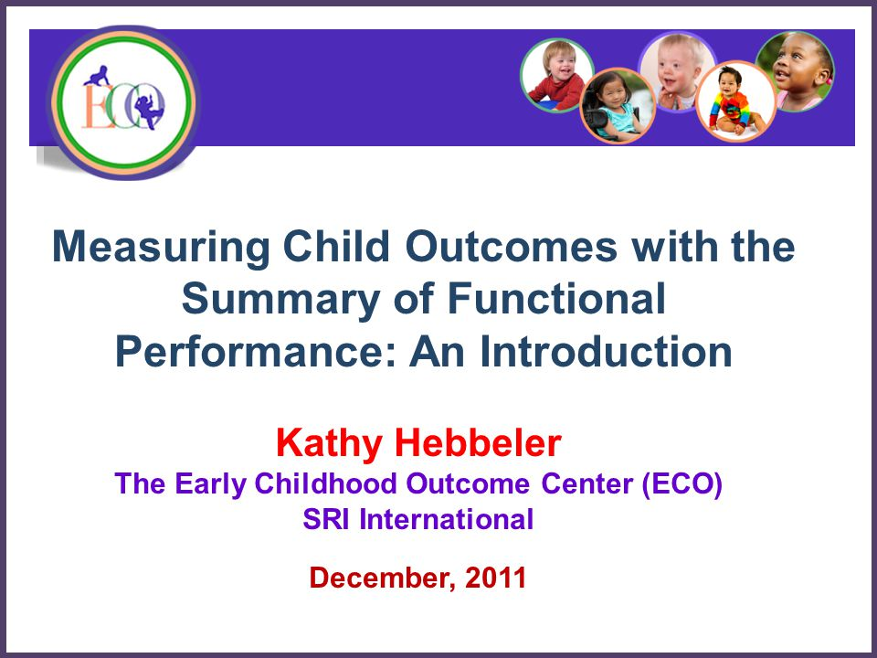 102 Summary of Functional Performance For each outcome, you will –Provide a descriptive summary of the child's functioning in that outcome area.
