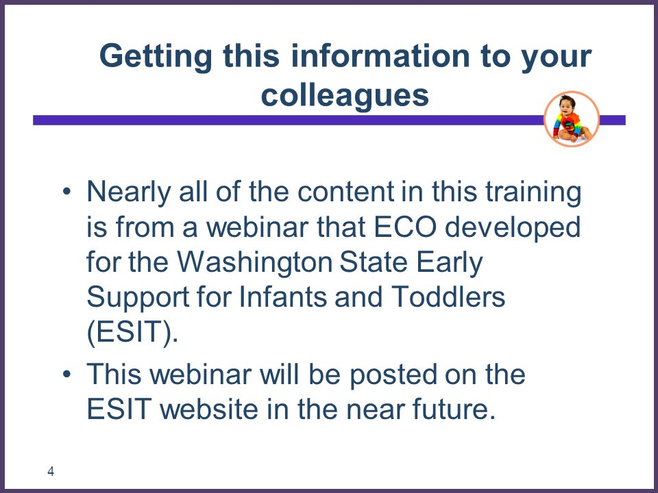 Additional information Washington-specific information is available on the ESIT Website –Child and Family Outcomes heading at: http://www.del.wa.gov/publications/esit/ http://www.del.wa.gov/publications/esit/ For additional TA or questions, contact: ESIT Program Consultants