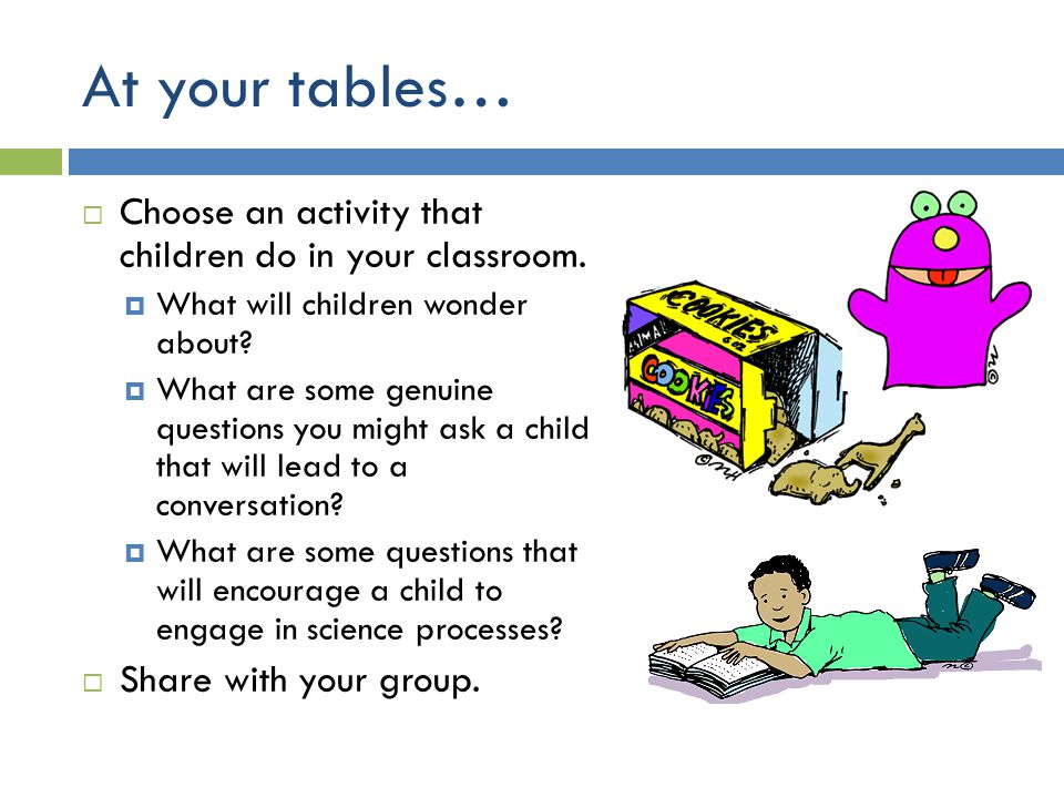 At your tables…  Choose an activity that children do in your classroom.