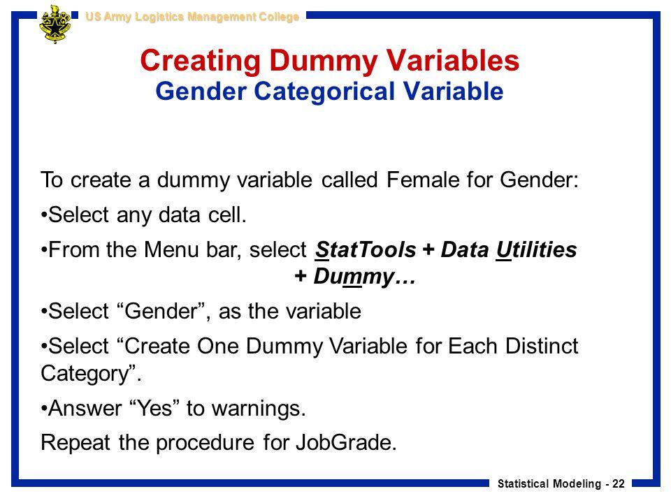 Statistical Modeling - 22 US Army Logistics Management College Creating Dummy Variables Gender Categorical Variable To create a dummy variable called
