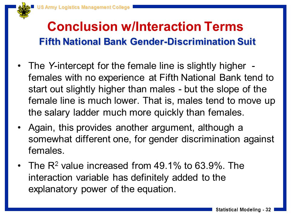 Statistical Modeling - 32 US Army Logistics Management College Fifth National Bank Gender-Discrimination Suit Conclusion w/Interaction Terms Fifth Nat