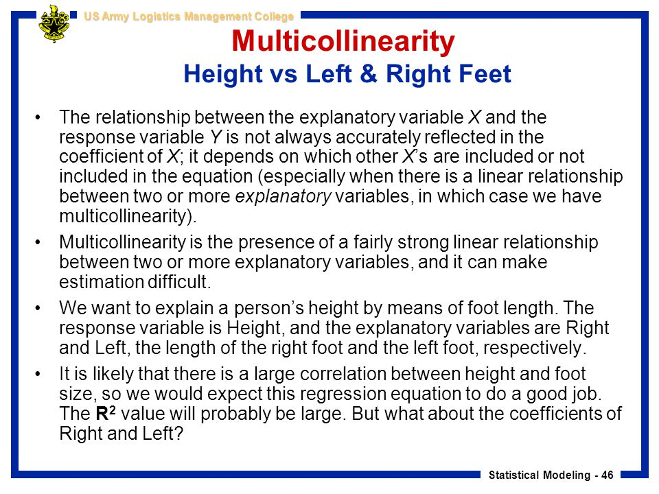 Statistical Modeling - 46 US Army Logistics Management College Multicollinearity Height vs Left & Right Feet The relationship between the explanatory