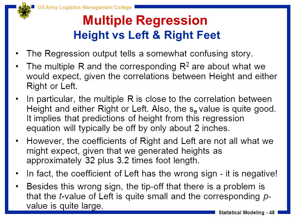 Statistical Modeling - 48 US Army Logistics Management College Multiple Regression Height vs Left & Right Feet The Regression output tells a somewhat