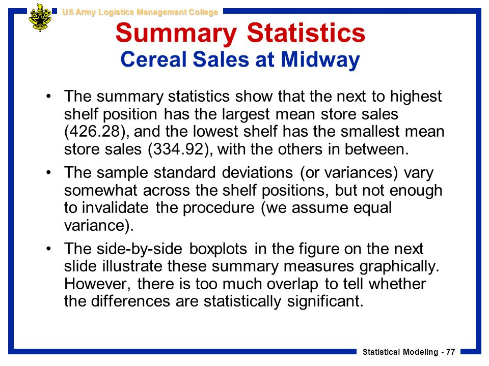 Statistical Modeling - 77 US Army Logistics Management College Summary Statistics Cereal Sales at Midway The summary statistics show that the next to