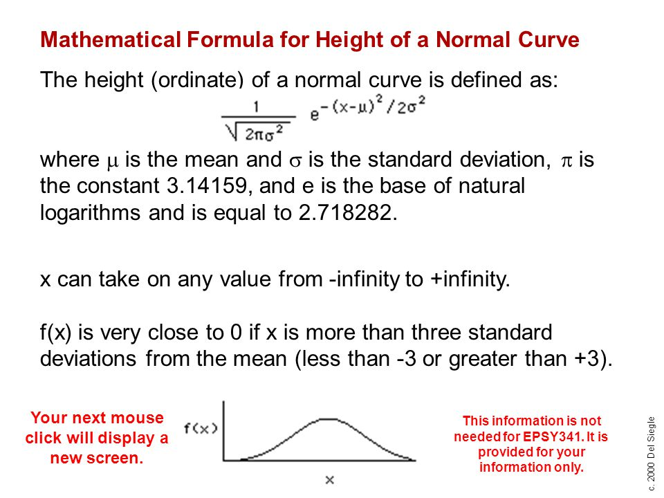 c. 2000 Del Siegle Mathematical Formula for Height of a Normal Curve The height (ordinate) of a normal curve is defined as: where  is the mean and 