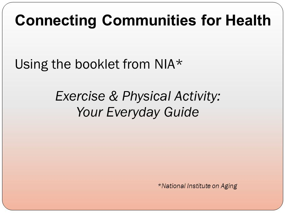 Using the booklet from NIA* Exercise & Physical Activity: Your Everyday Guide *National Institute on Aging Connecting Communities for Health