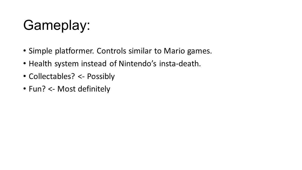 Gameplay: Simple platformer. Controls similar to Mario games.