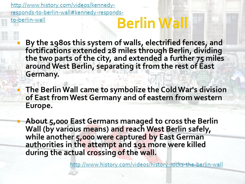  By the 1980s this system of walls, electrified fences, and fortifications extended 28 miles through Berlin, dividing the two parts of the city, and extended a further 75 miles around West Berlin, separating it from the rest of East Germany.