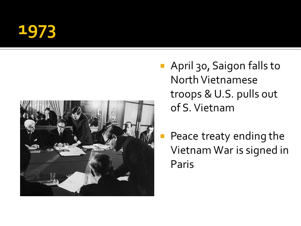  April 30, Saigon falls to North Vietnamese troops & U.S. pulls out of S. Vietnam  Peace treaty ending the Vietnam War is signed in Paris