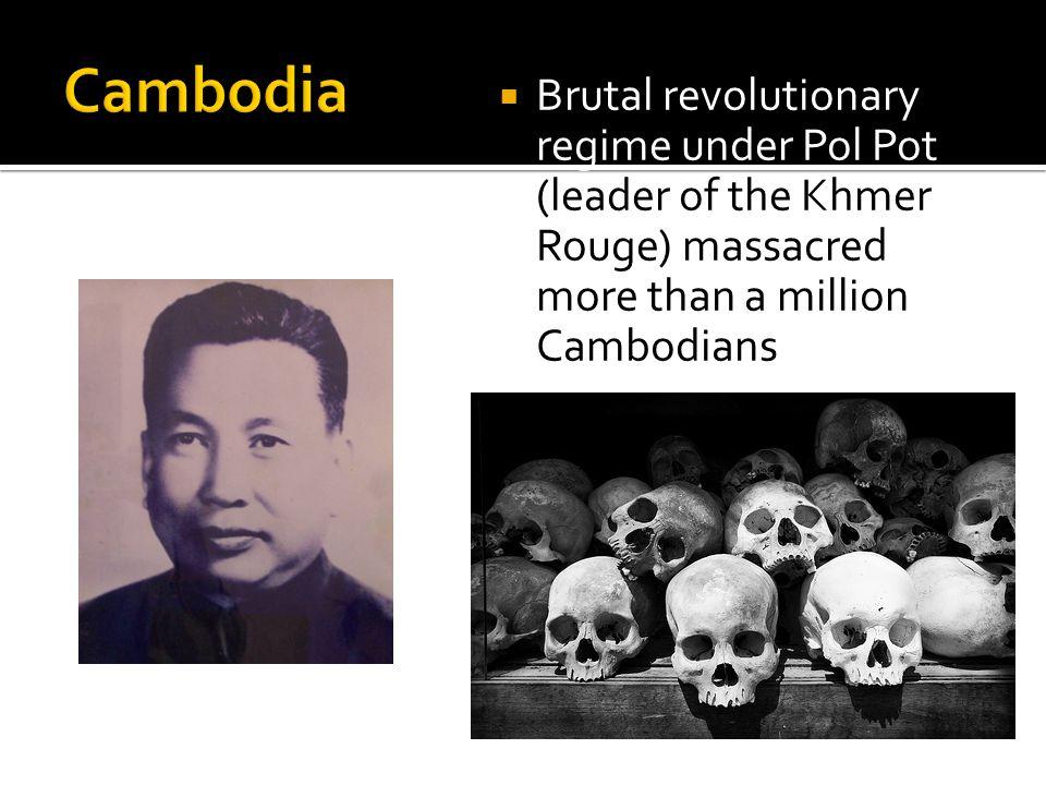  Brutal revolutionary regime under Pol Pot (leader of the Khmer Rouge) massacred more than a million Cambodians