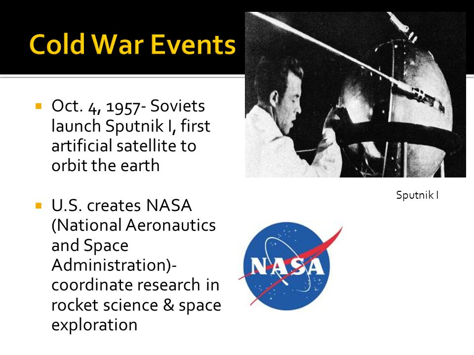  Oct. 4, 1957- Soviets launch Sputnik I, first artificial satellite to orbit the earth  U.S.