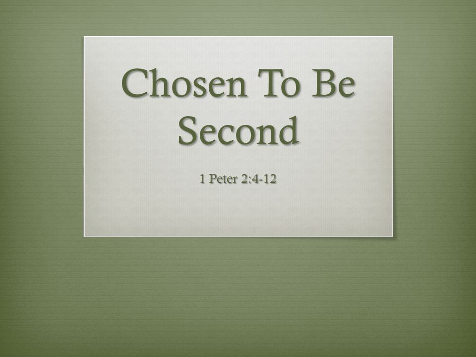 Chosen To Be Second 1 Peter 2:4-12