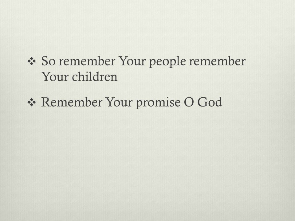 So remember Your people remember Your children  Remember Your promise O God