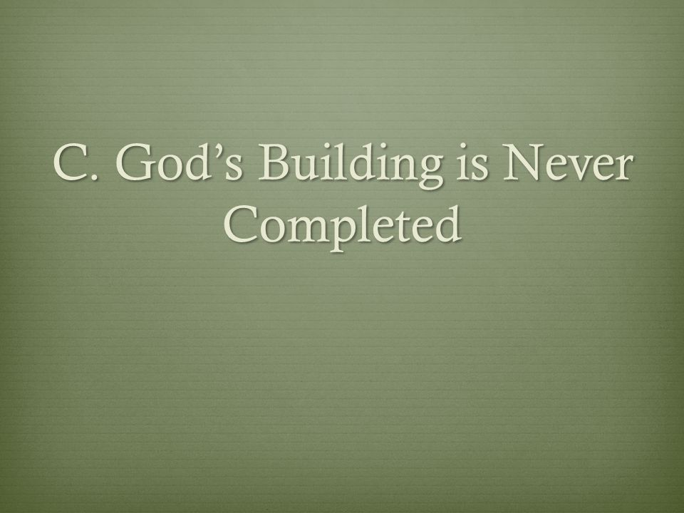 C. God's Building is Never Completed