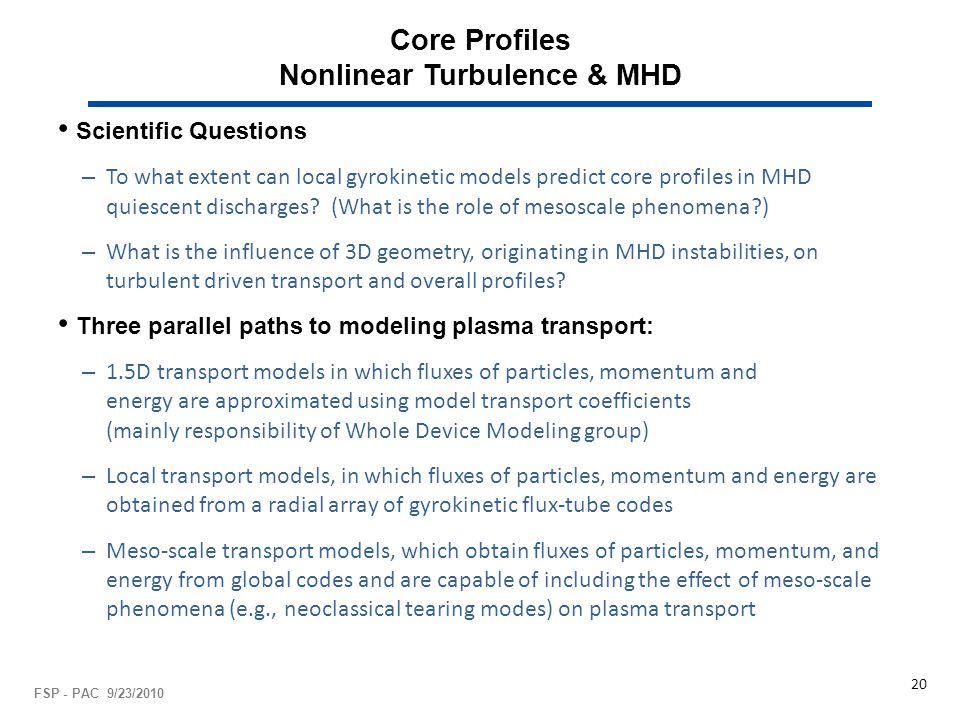 Core Profiles Nonlinear Turbulence & MHD FSP - PAC 9/23/2010 20 Scientific Questions – To what extent can local gyrokinetic models predict core profil