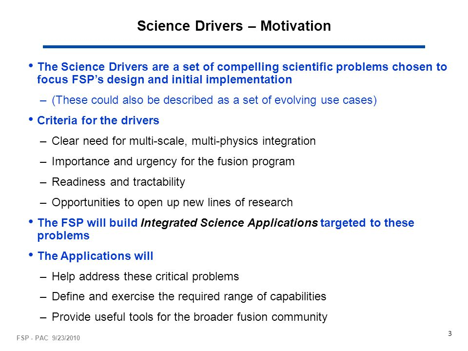 Science Drivers – Motivation The Science Drivers are a set of compelling scientific problems chosen to focus FSP's design and initial implementation –