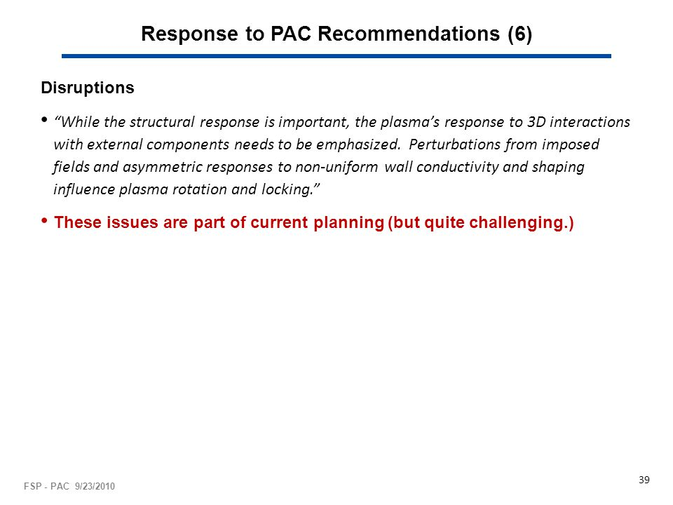 "Response to PAC Recommendations (6) Disruptions ""While the structural response is important, the plasma's response to 3D interactions with external co"