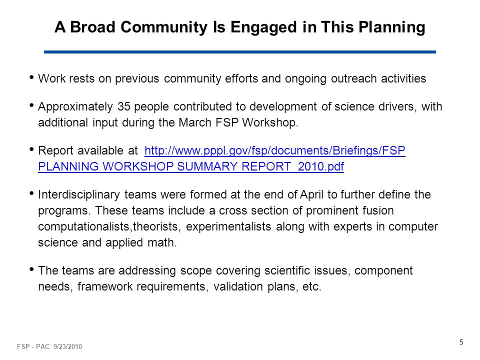 A Broad Community Is Engaged in This Planning Work rests on previous community efforts and ongoing outreach activities Approximately 35 people contributed to development of science drivers, with additional input during the March FSP Workshop.