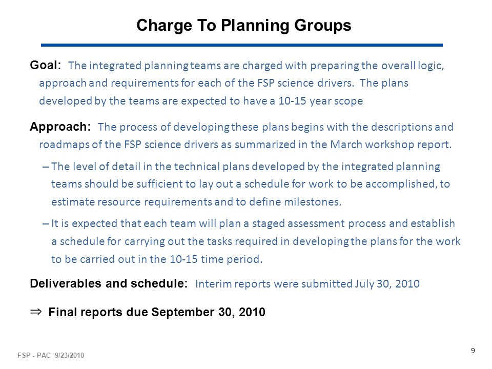 Charge To Planning Groups Goal: The integrated planning teams are charged with preparing the overall logic, approach and requirements for each of the
