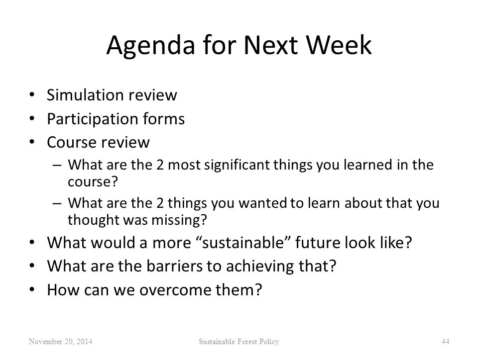 Agenda for Next Week Simulation review Participation forms Course review – What are the 2 most significant things you learned in the course.